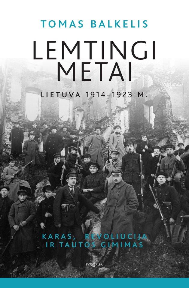 """Istoriko Tomo Balkelio knyga """"Lemtingi metai"""" (""""Tyto alba"""") atskleidžia, kaip kūrėsi nepriklausoma Lietuvos valstybė ir jos visuomenė nuo Pirmojo pasaulinio karo pradžios iki 1923 m., kai pagaliau liovėsi smurtas Lietuvos ir Lenkijos pasienyje.<br>Leidėjų nuotr."""