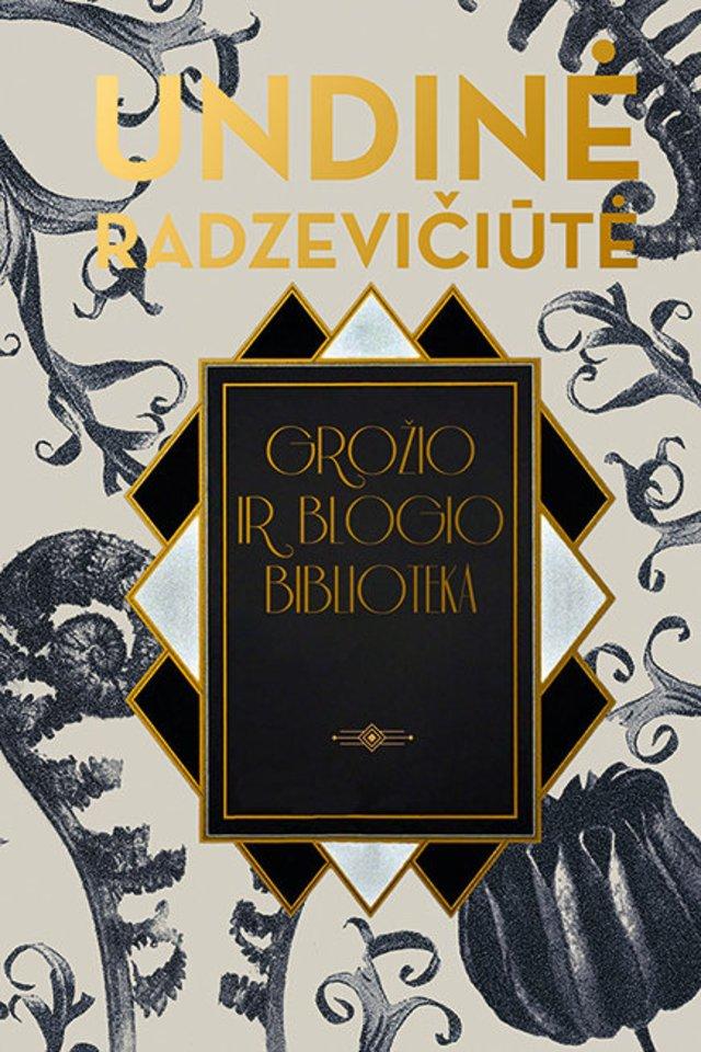 """""""Grožio ir blogio biblioteka"""" – septintasis Undinės Radzevičiūtės romanas<br>Leidėjų nuotr."""