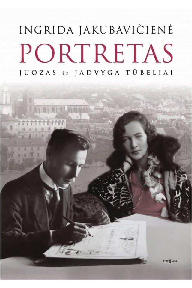"""Istorikės I.Jakubavičienė knygoje """"Portretas. Juozas ir Jadvyga Tūbeliai"""" pasakojama apie vieną ryškiausių tarpukario Lietuvos šeimų."""