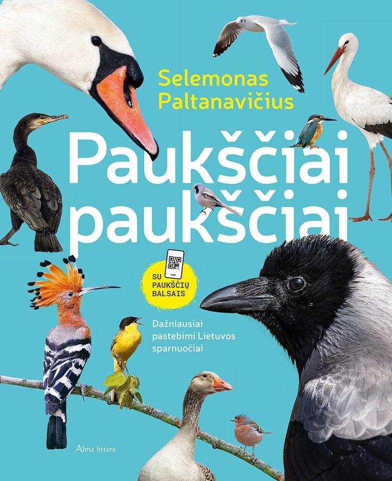 """S.Paltanavičiaus knyga """"Paukščiai paukščiai"""" ne tik gausiai iliustruota, bet ir kupina paukščių čiulbesio."""